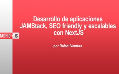 Aplicaciones JAMStack, SEO friendly y escalables con NextJS