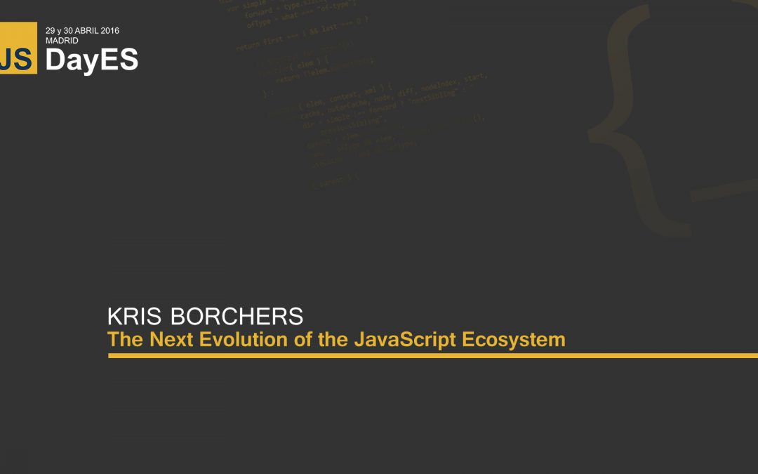 The Next Evolution of the JavaScript Ecosystem by Kris Borchers