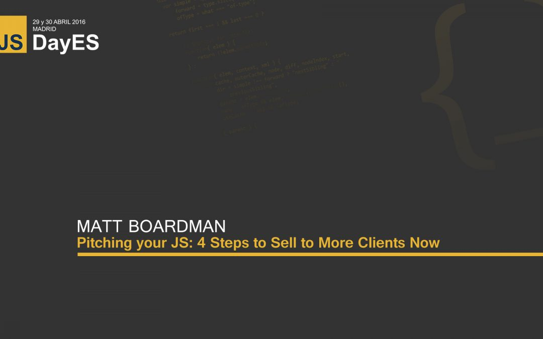 Pitching your JS: 4 Steps to Sell to More Clients Now by Matt Boardman