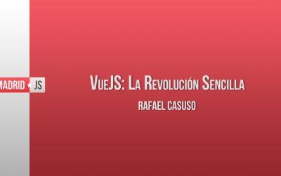 VueJS: La Revolución Sencilla por Rafael Casuso [vídeo]