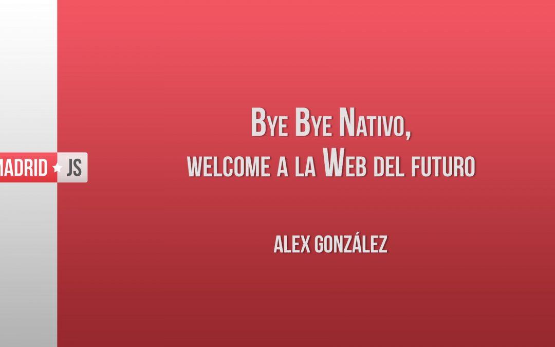 Bye Bye Nativo, Welcome a la Web del Futuro por Alex González