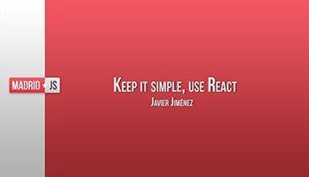 Keep it simple, use React por Javi Jiménez