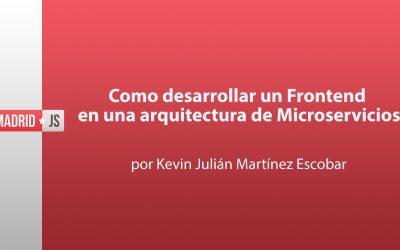 Cómo desarrollar un Frontend en una arquitectura de Microservicios por Kevin Julián Martínez Escobar