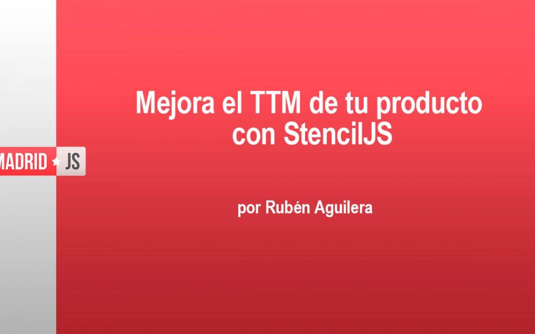Stencil JS: mejora el Time To Market de tu producto, por Rubén Aguilera
