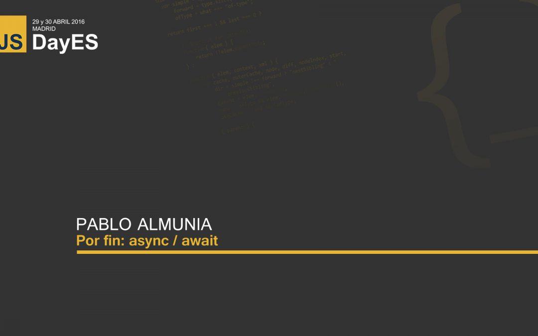 Por fin: async / await por Pablo Almunia
