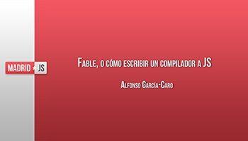 Fable o cómo escribir un compilador a JS por Alfonso García-Caro